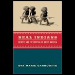 Real Indians : Identity and the Survival of Native America