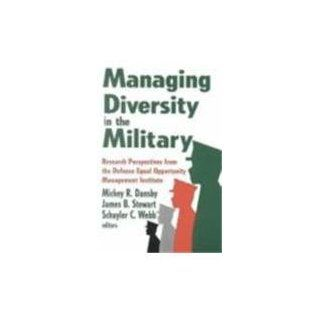Managing Diversity in the Military Research Perspectives from the Defense Equal Opportunity Management Institute Mickey R. Dansby, James B. Stewart, Schuyler C. Webb 9780765800466 Books