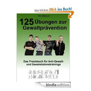 125 �bungen zur Gewaltpr�vention: Das Praxisbuch f�r Anti Gewalt  und Deeskalationstrainings eBook: Tim B�rsch: Kindle Shop