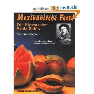 Mexikanische Feste: Die Fiestas der Frida Kahlo: Marie Pierre Colle, Guadalupe Rivera, Ignacio Urquiza: Bücher