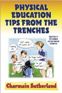 Physical Education Tips From the Trenches: Charmain Sutherland: 9780736037099: Books