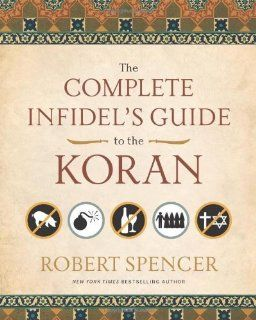 The Complete Infidel's Guide to the Koran [Paperback] [2009] (Author) Robert Spencer: Books
