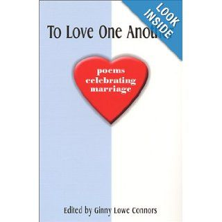 To Love One Another: Poems Celebrating Marriage: Ginny Lowe Connors: 9780967555447: Books
