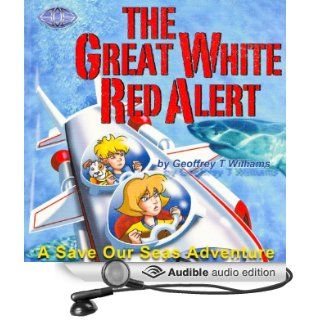 The Great White Red Alert Save Our Seas Adventures (Audible Audio Edition) Geoffrey T. Williams Books