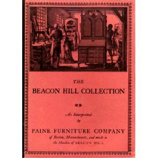 The Beacon Hill Collection As Interpreted By Paine Furniture Company of Boston, Massachusettes and Made in the Shadow of Beacon Hill Paine Furniture Company Books