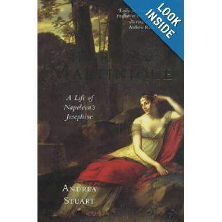 The Rose of Martinique A Life of Napoleon's Josephine Andrea Stuart 9780333739334 Books