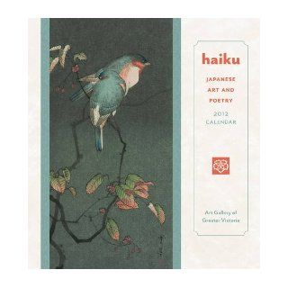 Haiku Japanese Art and Poetry 2012 Calendar (Wall Calendar) Art Gallery of Greater Victoria 9780764957055 Books