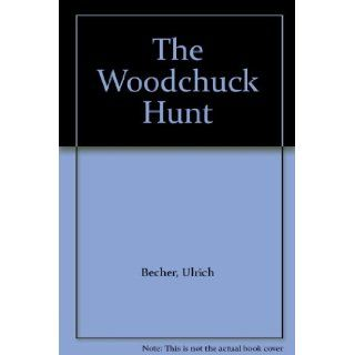 The Woodchuck Hunt: Ulrich Becher: Books