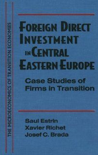Foreign Direct Investment in Central Eastern Europe: Case Studies of Firms in Transition (Microeconomics of Transition Economies): Saul Estrin, Xavier Richet, Josef C. Brada: 9780765602558: Books