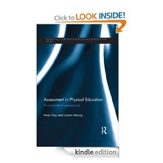 Assessment in Physical Education: A Sociocultural Perspective (Routledge Studies in Physical Education and Youth Sport) eBook: Peter Hay, Dawn Penney: Kindle Store
