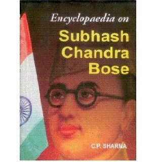 Encyclopaedia on Subhash Chandra Bose: C. P. Sharma: 9788126136834: Books