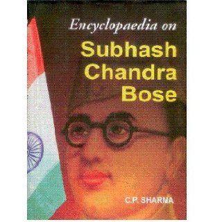 Encyclopaedia on Subhash Chandra Bose: C. P. Sharma: 9788126136834: Books
