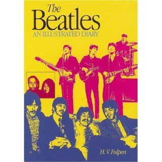 The Beatles An Illustrated Diary Third Edition H.V. Fulpen 9780859652742 Books