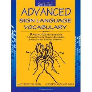 Advanced Sign Language Vocabulary Raising Expectations: A Resources Text for Educators, Interpreters, Parents, and Sign Language Instructors: Janet Renee Coleman, Elizabeth England Wolf: 9780398079017: Books