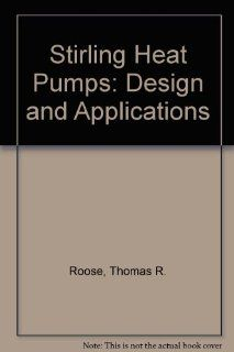 Stirling and Vuilleumier Heat Pumps: Design and Applications: Jaroslav Wurm, John A. Kinast, Thomas R. Roose, William R. Staats: 9780070535671: Books