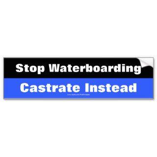 Stop Waterboarding, Castrate Instead Bumper Sticker