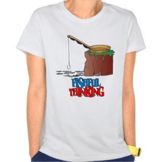 Fishful Thinking Funny Fishing T shirts