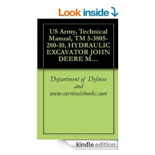 US Army, Technical Manual, TM 5 3805 280 10, HYDRAULIC EXCAVATOR JOHN DEERE MODEL 230LCR NSN 3805 01 463 0804 AND MODEL 230LCRD WITH ROCK DRILL NSN 3805 01 463 0806 eBook Department of Defense and www.survivalebooks Kindle Store