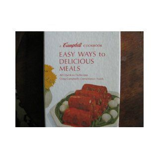 A Campbell Cookbook Easy Ways to Delicious Meals 465 Quick to Fix Recipes Using Campbell's Convenience Foods CAMPBELL SOUP COMPANY Books