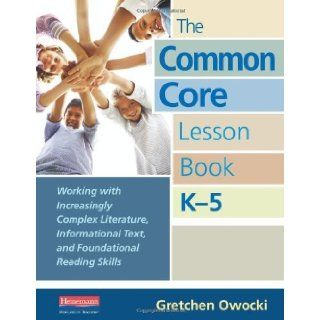 The Common Core Lesson Book, K 5: Working with Increasingly Complex Literature, Informational Text, and Foundational Reading Skills (9780325042930): Gretchen Owocki: Books