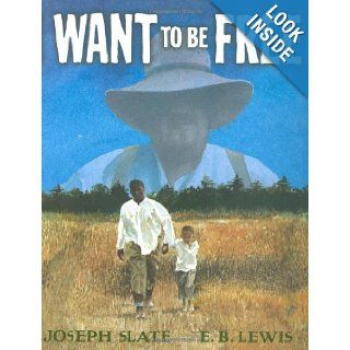 I Want to be Free: Joseph Slate, E. B. Lewis: 9780399243424: Books