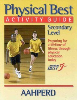 Physical Best Activity Guide, Secondary Level: American Alliance for Health, Physical Education, Recreation and Dance: American Alliance for Health, Physical Best Program, Physical E. American Alliance For Hea: 9780880119719: Books