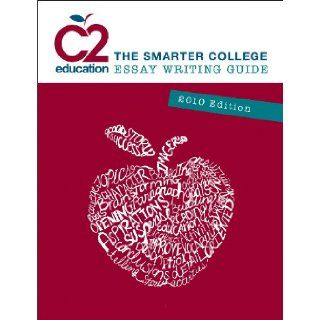 C2 Education The Smarter College Essay Writing Guide 2010 Edition: David Kim, Jim Narangajavana, William R. Macklin, Tim Atkins, Ashley Zahn, Michael Passaglia, Emily Johnson: 9780982358900: Books