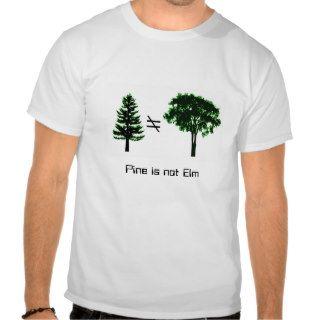 Pine is not Elm   email Unix geek joke humor T Shirt