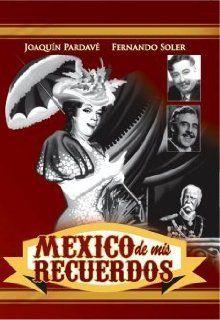 Mexico de Mis Recuerdos [*Ntsc/region 1 & 4 Dvd. Import latin America] Mexico: JOAQUIN PARDAVE, FERNANDO SOLER, SOFIA ALVAREZ, MIMI DERBA, DOLORES CAMARILLO, COCHITA GENTIL ARCOS, ROBERTO CANEDO, ANTONIO R. FRAUSTO, SARA GUA, JUAN BUSTILLO ORO, GREGORI