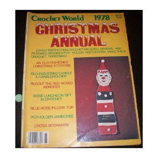 CROCHET WORLD 1978 CHRISTMAS ANNUAL (Old Fashioned Christmas Stocking, Rose Luncheon Set in Crochet, Blue Rose Pillow Top) Evelyn Schoolcraft, Marilyn Bliss Books