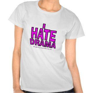 I HATE DRAMA TEE SHIRTS