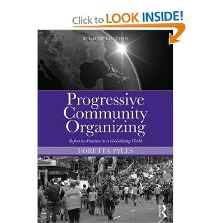 Progressive Community Organizing: Reflective Practice in a Globalizing World (9780415538084): Loretta Pyles: Books