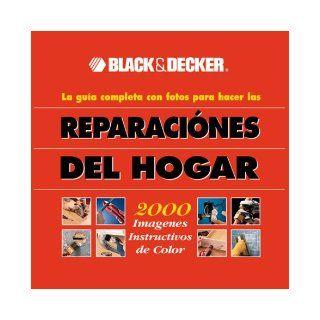 Black & Decker: la gu�a completa con fotos para hacer las reparaciones del hogar: Black & Decker: 0052944012656: Books