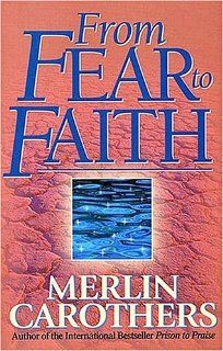From Fear to Faith: Merlin P Carothers: 9780785273585: Books