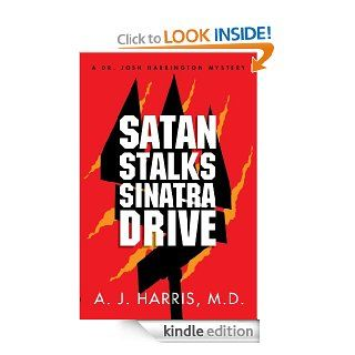 Satan Stalks Sinatra Drive: Evil Lurks Around the Corner (A Dr. Josh Harrington Mystery) eBook: A.J. Harris: Kindle Store