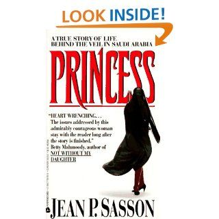 Princess A True Story of Life Behind the Veil in Saudi Arabia Jean P. Sasson 9780380719181 Books