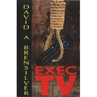 Exec TV By David A. Brensilver: David A. Brensilver: 9780975254035: Books