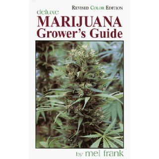 Marijuana Grower's Guide Deluxe: Revised Color Edition: Mel Frank, Oliver Williams, Linda Kallan: 9780929349039: Books