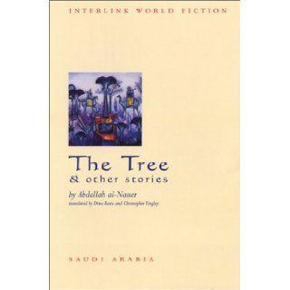 The Tree & Other Stories (Interlink World Fiction) Abdallah Al Nasser, Dina Bosio, Christopher Tingley, Abd Allah Muhammad Nasir, Salma Khadra Jayyusi 9781566564984 Books