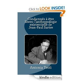 Condamn�s � �tre libres l'anthropologie existentielle de Jean Paul Sartre (French Edition) eBook Teoli Antonia, H�l�ne Koehl Kindle Store