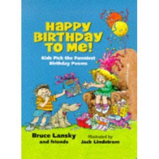 Happy Birthday to Me!: Kids Pick the Funniest Birthday Poems: Bruce Lansky and friends: 9780881663051: Books