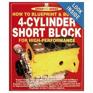 How to Blueprint & Build a 4 Cylinder Short Block For High Performance (Speedpro) Des Hammill 9781874105855 Books