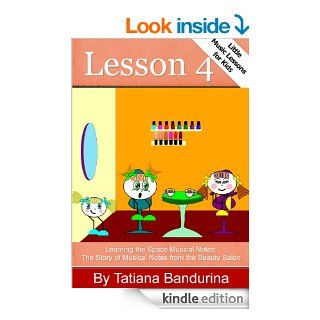 Little Music Lessons for Kids Lesson 4   Learning the Space Musical Notes The Story of Musical Notes from the Beauty Salon eBook Tatiana Bandurina Kindle Store