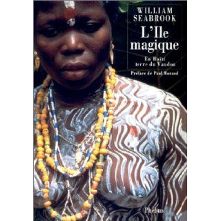 L'�le magique : En ha�ti, terre du Vaudou: William Seabrook, Paul Morand: 9782859404857: Books