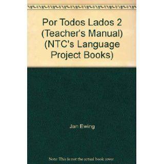Por Todos Lados 2 (Teacher's Manual) (NTC's Language Project Books) Jan Ewing, Len Shalansky 9780658000928 Books
