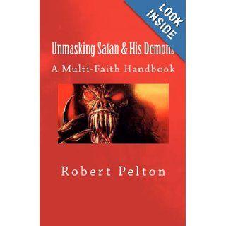 Unmasking Satan & His Demons Chronicles of Demonic Evil Book 2 (Volume 2) Robert W. Pelton 9781475096279 Books