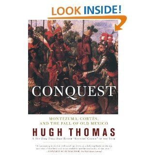 Conquest: Cortes, Montezuma, and the Fall of Old Mexico eBook: Hugh Thomas: Kindle Store