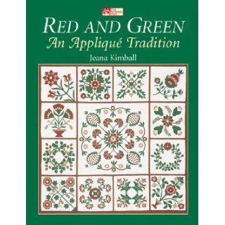 Red and Green: An Applique Tradition: Jeana Kimball, Nancy J. Martin, Barb Tourtillotte: 9780943574684: Books