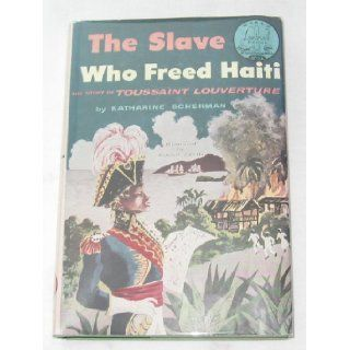 The Slave Who Freed Haiti: The Story of Toussaint Louverture (World Landmark Books, W 15): Katharine Scherman, Adolf Dehn: Books