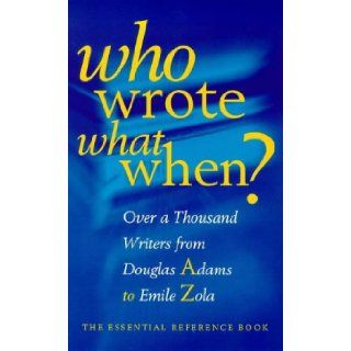 Who Wrote What When?: Over 1000 Writers from Douglas Adams to Emile Zola: The Diagram Group: 9780684858227: Books